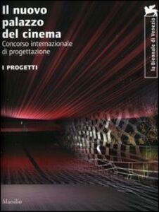 Libro La Biennale di Venezia. Il nuovo Palazzo del Cinema. Concorso internazionale. I progetti. Ediz. italiana e inglese. Con DVD