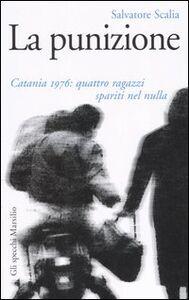 Foto Cover di La punizione. Catania 1976: quattro ragazzi spariti nel nulla, Libro di Salvatore Scalia, edito da Marsilio