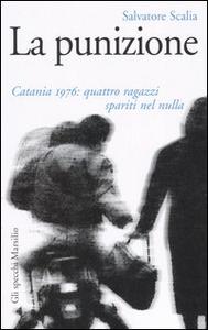 Libro La punizione. Catania 1976: quattro ragazzi spariti nel nulla Salvatore Scalia