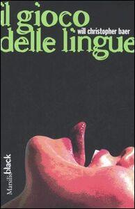 Foto Cover di Il gioco delle lingue, Libro di Will C. Baer, edito da Marsilio