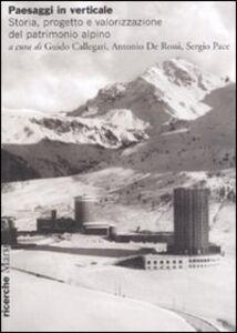 Libro Paesaggi in verticale. Storia, progetto e valorizzazione del patrimonio alpino