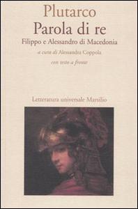 Libro Parola di re. Filippo e Alessandro di Macedonia. Con testo greco a fronte Plutarco