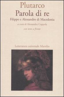 Associazionelabirinto.it Parola di re. Filippo e Alessandro di Macedonia. Con testo greco a fronte Image