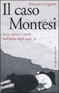 Foto Cover di Il caso Montesi. Sesso, potere e morte nell'Italia degli anni '50, Libro di Francesco Grignetti, edito da Marsilio