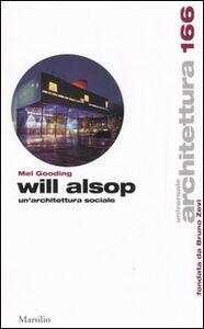Foto Cover di Will Alsop. Un'architettura sociale, Libro di Mel Gooding, edito da Marsilio