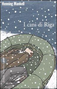 Foto Cover di I cani di Riga, Libro di Henning Mankell, edito da Marsilio