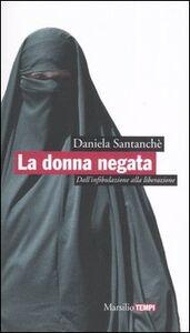 Libro La donna negata. Dall'infibulazione alla liberazione Daniela Santanchè