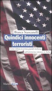 Libro Quindici innocenti terroristi. Come è finita la prima grande inchiesta dell'estremismo islamico Bianca Stancanelli