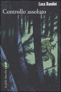 Foto Cover di Controllo assoluto, Libro di Luca Bandini, edito da Marsilio