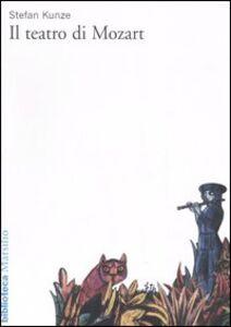 Foto Cover di Il teatro di Mozart, Libro di Stefan Kunze, edito da Marsilio