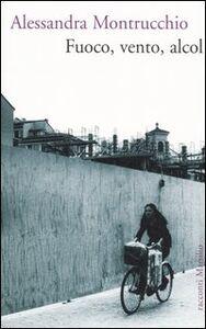 Libro Fuoco, vento, alcol Alessandra Montrucchio
