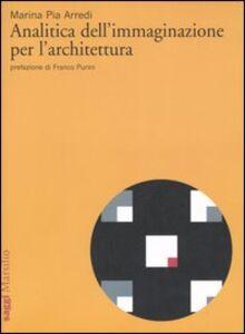Foto Cover di Analitica dell'immaginazione per l'architettura, Libro di Marina P. Arredi, edito da Marsilio