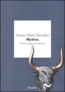 Libro Mythos. Poema epico-drammatico Amato M. Bernabei