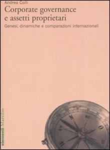Libro Corporate governance e assetti proprietari. Genesi, dinamiche e comparazioni internazionali Andrea Colli