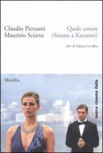 Libro Quale amore (Sonata a Kreutzer) Claudio Piersanti , Maurizio Sciarra