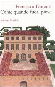 Libro Come quando fuori piove Francesca Duranti