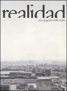 Libro Realidad. Arte spagnola della realtà. Catalogo della mostra (Potenza, 22 settembre 2006-14 gennaio 2007). Ediz. italiana e spagnola