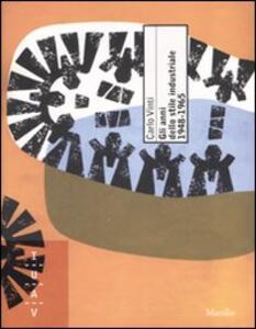 Gli anni dello stile industriale 1948-1965. Immagine e politica culturale nella grande impresa italiana. Ediz. illustrata