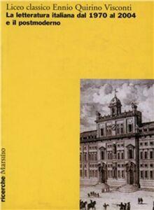 Foto Cover di Liceo classico Ennio Quirino Visconti. La letteratura italiana dal 1970 al 2004 e il postmoderno. Atti del Convegno (Roma, 13-14-15 ottobre 2004), Libro di  edito da Marsilio