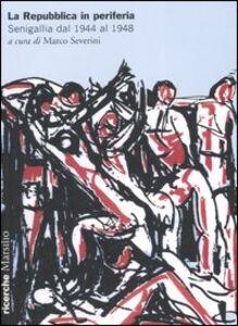 Libro La Repubblica in periferia. Senigallia dal 1944 al 1948