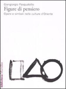 Libro Figure di pensiero. Opere e simboli nelle culture d'Oriente Giangiorgio Pasqualotto