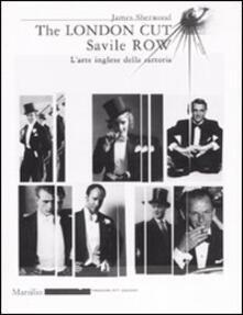 The London Cut. Savile Row. L'arte inglese della sartoria. Catalogo della mostra (Firenze, 4 gennaio-1O febbraio 2007) - James Sherwood - copertina