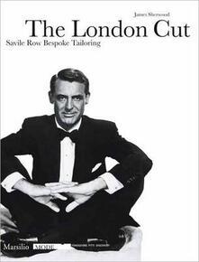 The London Cut. Savile Row. Bespoke Tailoring. Catalogo della mostra (Firenze, 4 gennaio-10 febbraio 2007).pdf