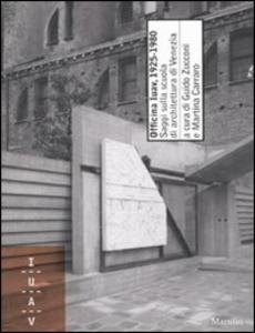 Libro Officina Iuav, 1925-1980. Saggi sulla scuola di architettura di Venezia. Ediz. illustrata