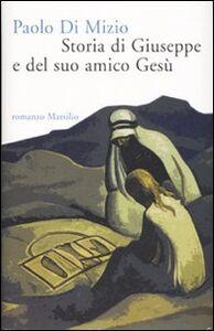Libro Storia di Giuseppe e del suo amico Gesù Paolo Di Mizio