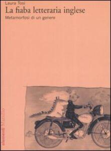 Foto Cover di La fiaba letteraria inglese. Metamorfosi di un genere, Libro di Laura Tosi, edito da Marsilio