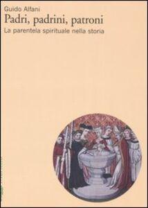 Libro Padri, padrini, patroni. La parentela spirituale nella storia Guido Alfani