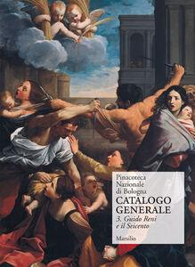 Libro Pinacoteca Nazionale di Bologna. Catalogo generale. Ediz. illustrata. Vol. 3: Il Seicento: gli Incamminati, Reni, Guercino, la scuola bolognese.