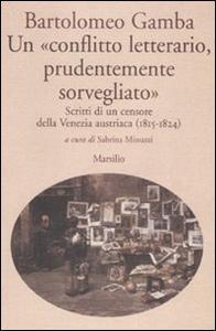 Libro Un «conflitto letterario, prudentemente sorvegliato». Scritti di un censore della Venezia austriaca (1815-1824) Bartolomeo Gamba