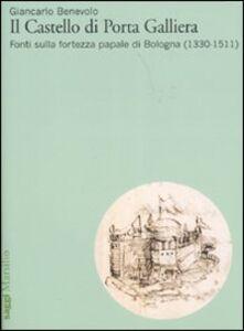 Libro Il Castello di Porta Galliera. Fonti sulla fortezza papale di Bologna (1330-1511) Giancarlo Benevolo