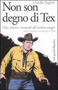 Libro Non son degno di Tex. Vita, morti e miracoli del mitico ranger Claudio Paglieri