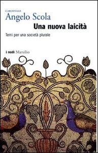 Libro Una nuova laicità. Temi per una società plurale Angelo Scola
