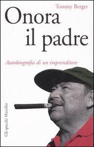 Libro Onora il padre. Autobiografia di un imprenditore Tommy Berger