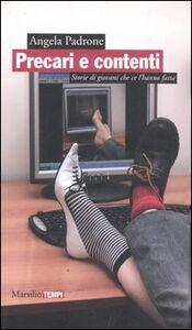 Foto Cover di Precari e contenti. Storie di giovani che ce l'hanno fatta, Libro di Angela Padrone, edito da Marsilio