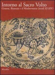 Libro Intorno al Sacro Volto. Genova, Bisanzio e il Mediterraneo (secoli XI-XIV)