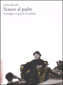 Foto Cover di Scacco al padre. Immagini e giochi di potere, Libro di Luisa Accati, edito da Marsilio
