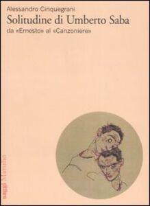 Libro Solitudine di Umberto Saba. Da «Ernesto» al «Canzoniere» Alessandro Cinquegrani