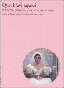 Libro Quei bravi ragazzi. Il cinema italoamericano contemporaneo