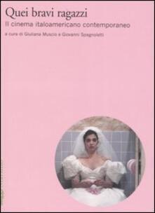 Quei bravi ragazzi. Il cinema italoamericano contemporaneo - copertina