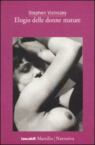 Foto Cover di Elogio delle donne mature, Libro di Stephen Vizinczey, edito da Marsilio