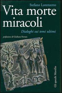 Libro Vita morte miracoli. Dialoghi sui temi ultimi Stefano Lorenzetto