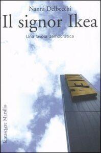 Libro Il signor Ikea. Una favola democratica Nanni Delbecchi