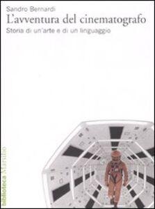 Foto Cover di L' avventura del cinematografo. Storia di un'arte e di un linguaggio, Libro di Sandro Bernardi, edito da Marsilio