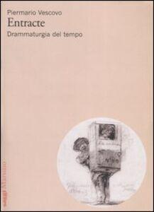 Foto Cover di Entracte. Drammaturgia del tempo, Libro di Piermario Vescovo, edito da Marsilio