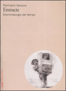 Libro Entracte. Drammaturgia del tempo Piermario Vescovo