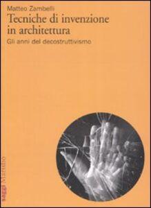 Foto Cover di Tecniche di invenzione in architettura. Gli anni del decostruttivismo, Libro di Matteo Zambelli, edito da Marsilio